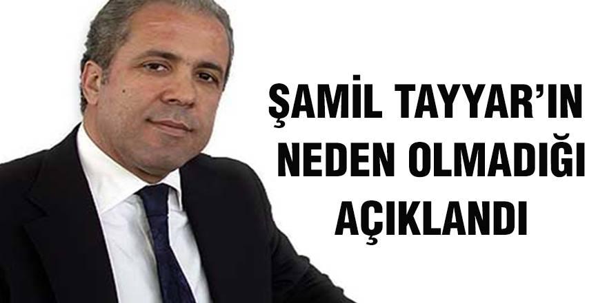 Şamil Tayyar'ın neden olmadığı açıklandı