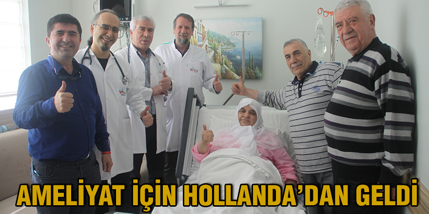 Ameliyat için Hollanda'dan geldi