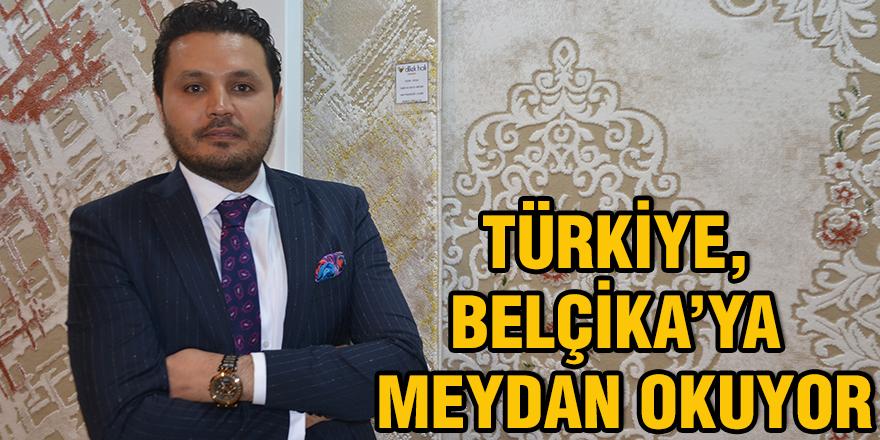 Türkiye, Belçika'ya meydan okuyor