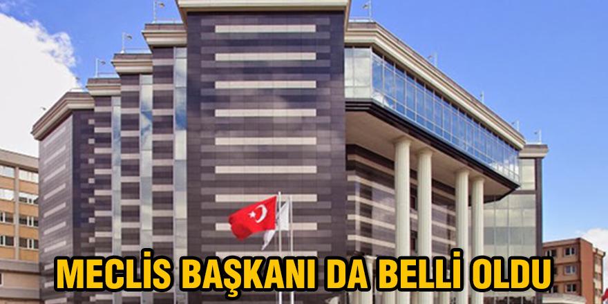 MECLİS BAŞKANI DA BELLİ OLDU