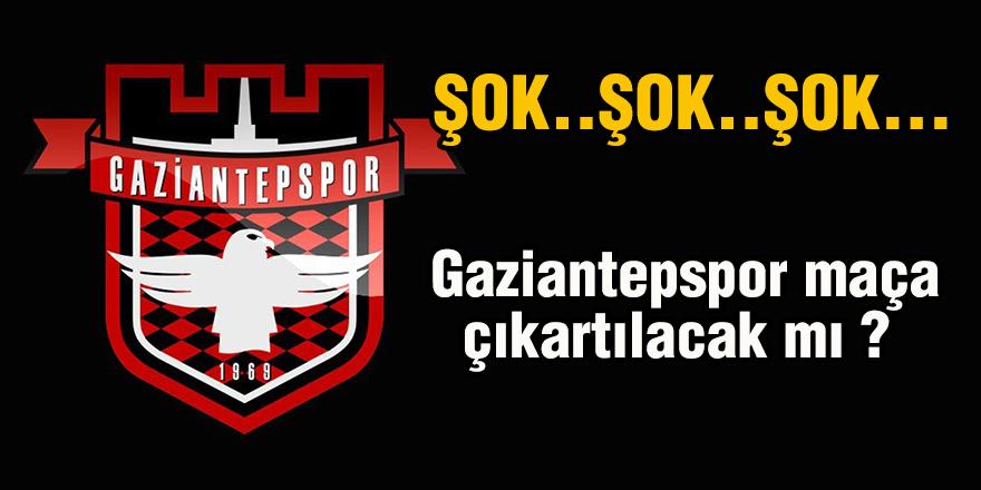 Gaziantepspor maça çıkartılacak mı ?