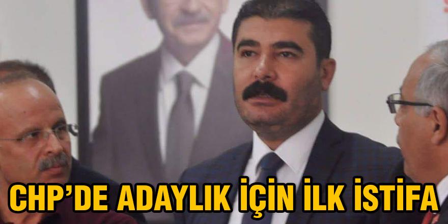 CHP'de adaylık için ilk istifa