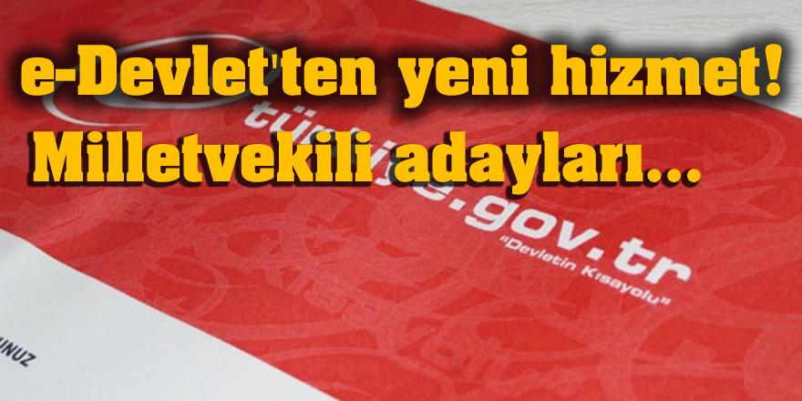 e-Devlet'ten yeni hizmet! Milletvekili adayları...