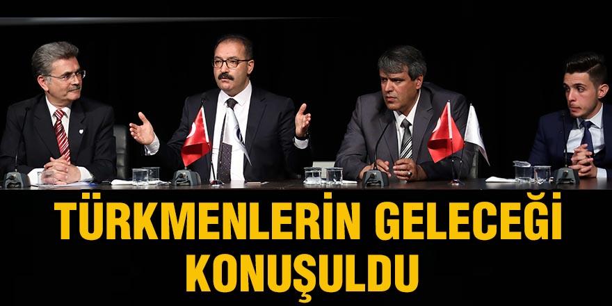 Türkmenlerin geleceği konuşuldu