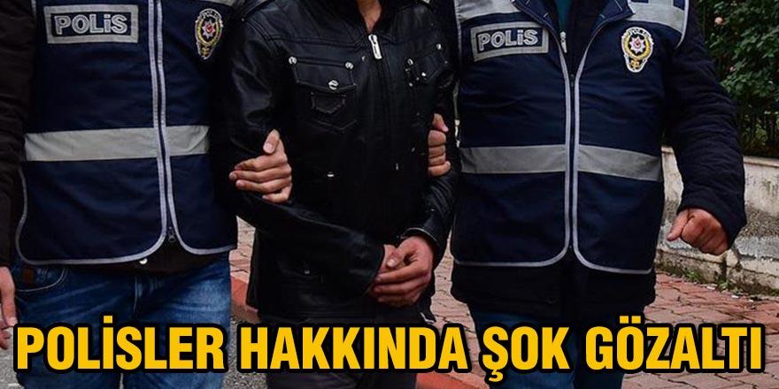Polisler hakkında şok gözaltı