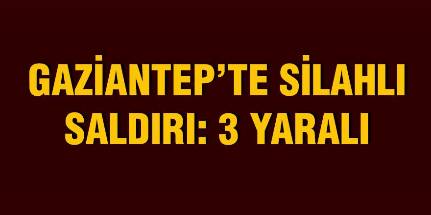 Gaziantep'te silahlı saldırı: 3 yaralı