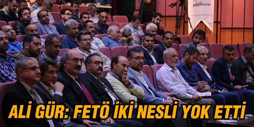 Ali Gür: FETÖ iki nesli yok etti