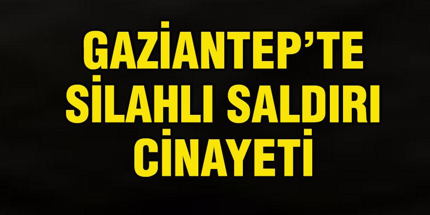 GAZİANTEP'TE SİLAHLI SALDIRI CİNAYETİ