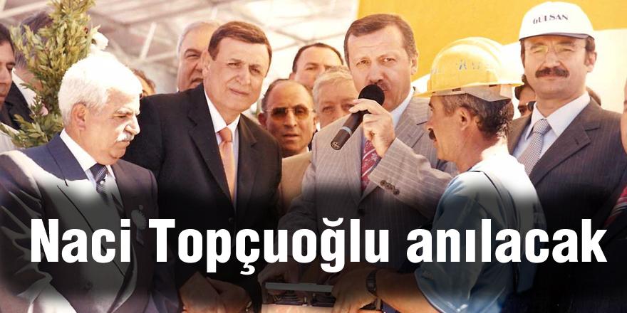 Naci Topçuoğlu anılacak