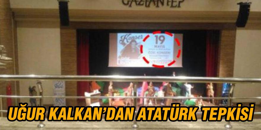 Uğur Kalkan'dan Atatürk tepkisi