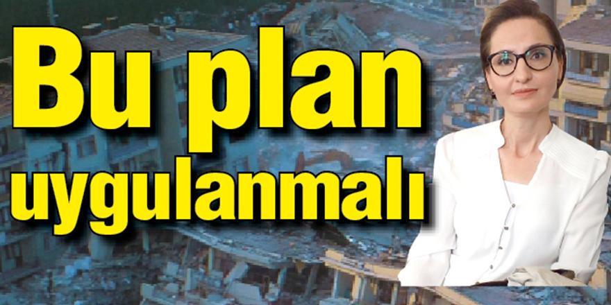 Bu plan uygulanmalı