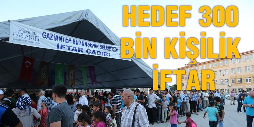 HEDEF 300 BİN KİŞİLİK İFTAR