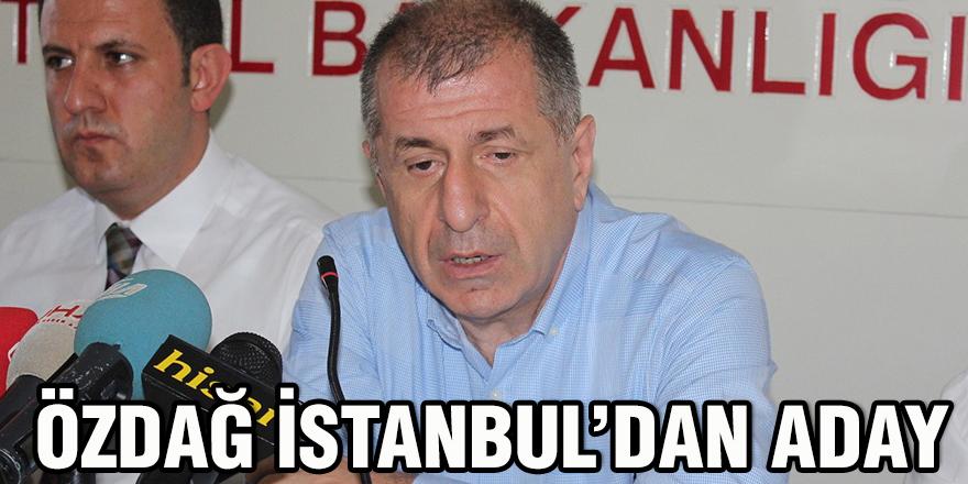 Özdağ İstanbul'dan aday