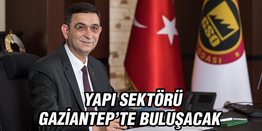 Yapı sektörü Gaziantep'te buluşacak