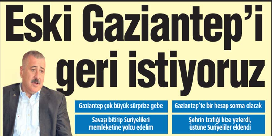 *Eski Gaziantep'i geri istiyoruz