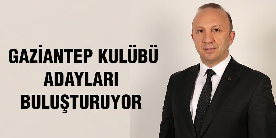 Gaziantep Kulübü adayları buluşturuyor