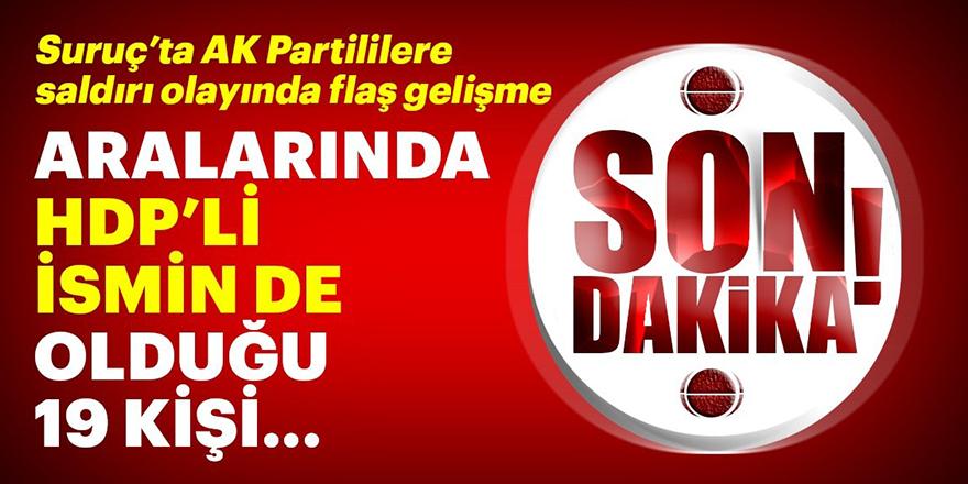 Suruç'ta AK Partililere yönelik saldırıyla ilgili soruşturmada flaş gelişme!