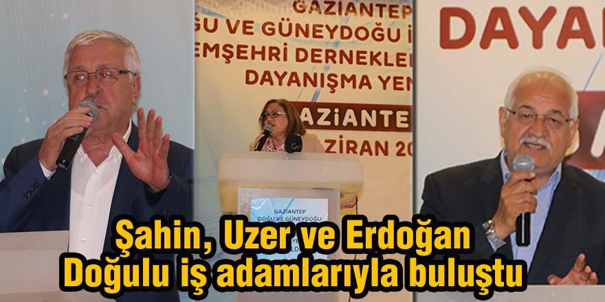 Şahin, Uzer ve Erdoğan Doğulu iş adamlarıyla buluştu