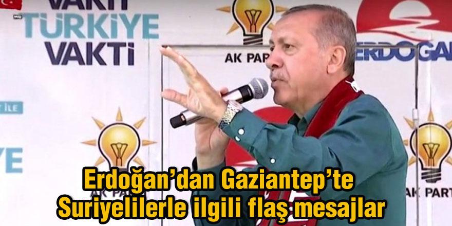 Erdoğan'dan Gaziantep'te  Suriyelilerle ilgili flaş mesajlar