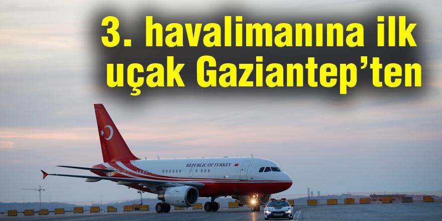 3. havalimanına ilk uçak Gaziantep'ten