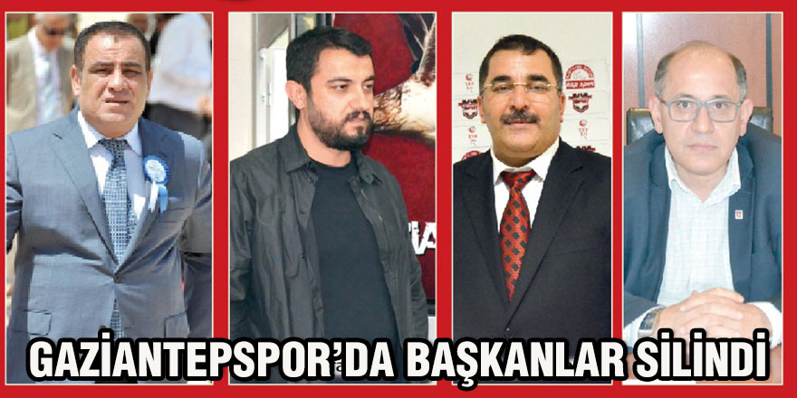 Gaziantepspor'da başkanlar silindi