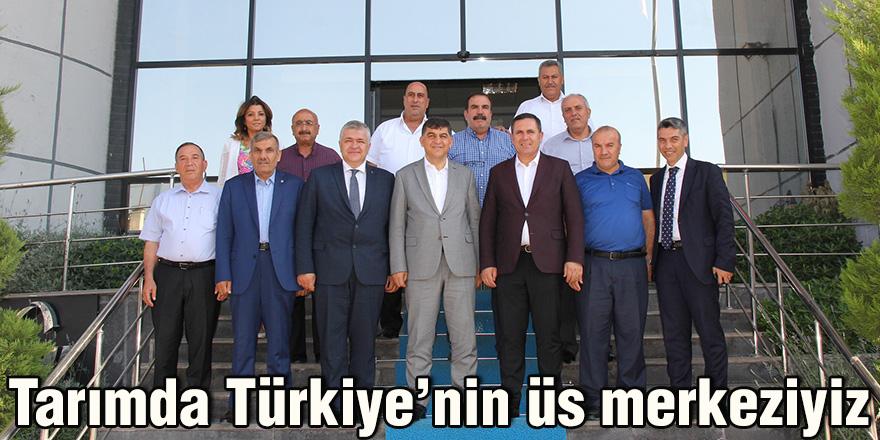Tarımda Türkiye'nin üs merkeziyiz
