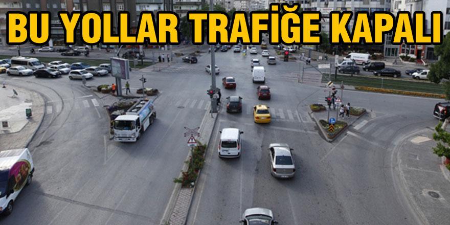 Bu yollar trafiğe kapalı