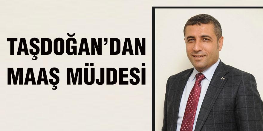 Taşdoğan'dan maaş müjdesi