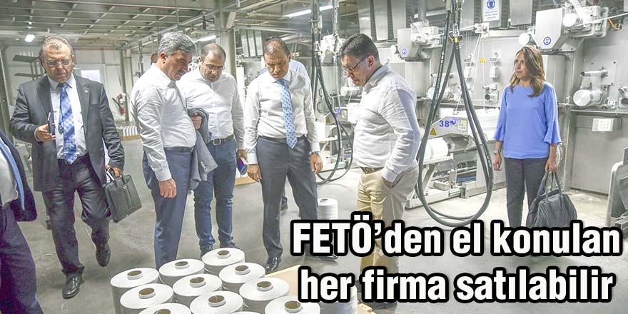 FETÖ'den el konulan her firma satılabilir