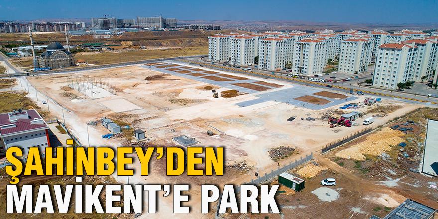ŞAHİNBEY'DEN MAVİKENT'E PARK