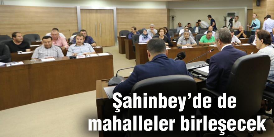 Şahinbey'de de mahalleler birleşecek