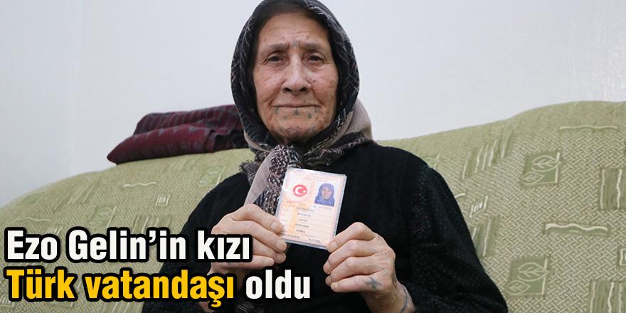 Ezo Gelin'in kızı Türk vatandaşı oldu