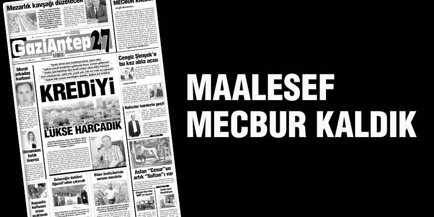 MAALESEF MECBUR KALDIK