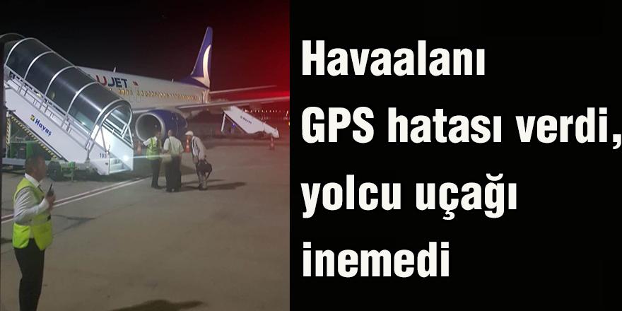 Havaalanı GPS hatası verdi, yolcu uçağı inemedi