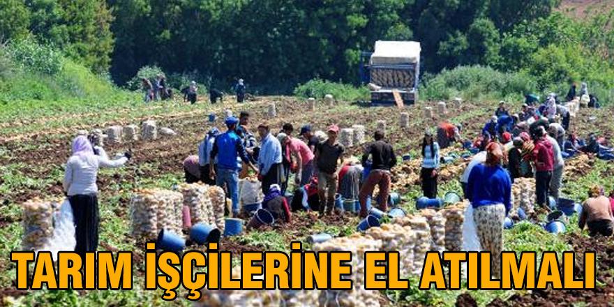 Tarım işçilerine el atılmalı