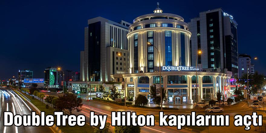DoubleTree by Hilton kapılarını açtı