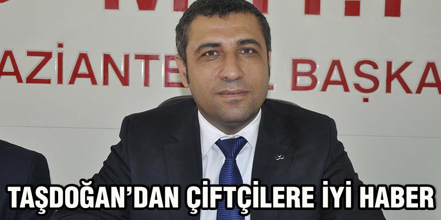 Taşdoğan'dan çiftçilere iyi haber