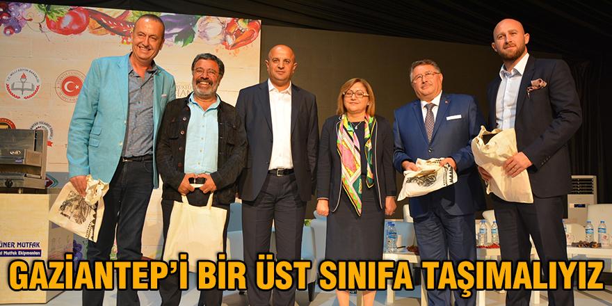 Gaziantep'i bir üst sınıfa taşımalıyız
