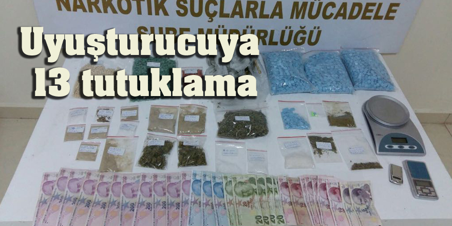 Uyuşturucuya 13 tutuklama