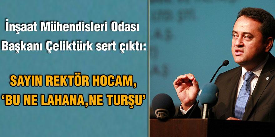 İnşaat Mühendisleri Odası Başkanı Çeliktürk sert çıktı: