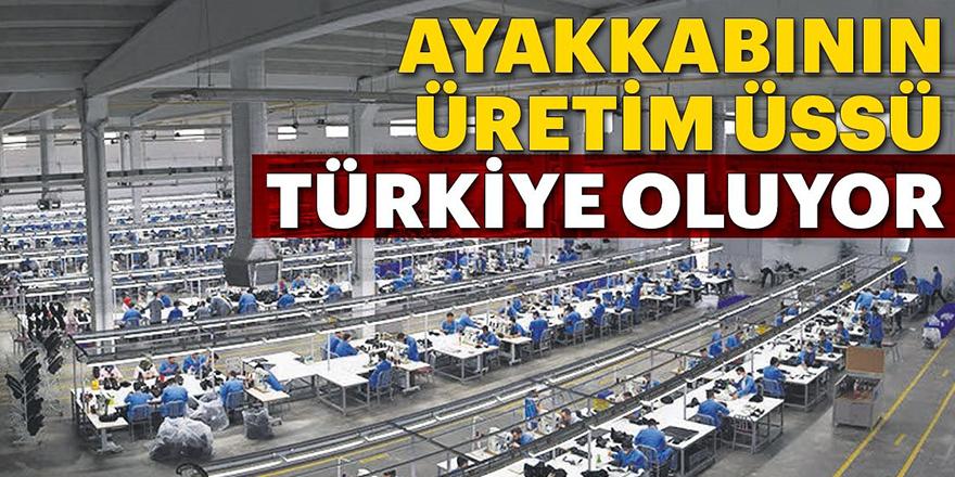 Ayakkabının üretim üssü Türkiye oluyor