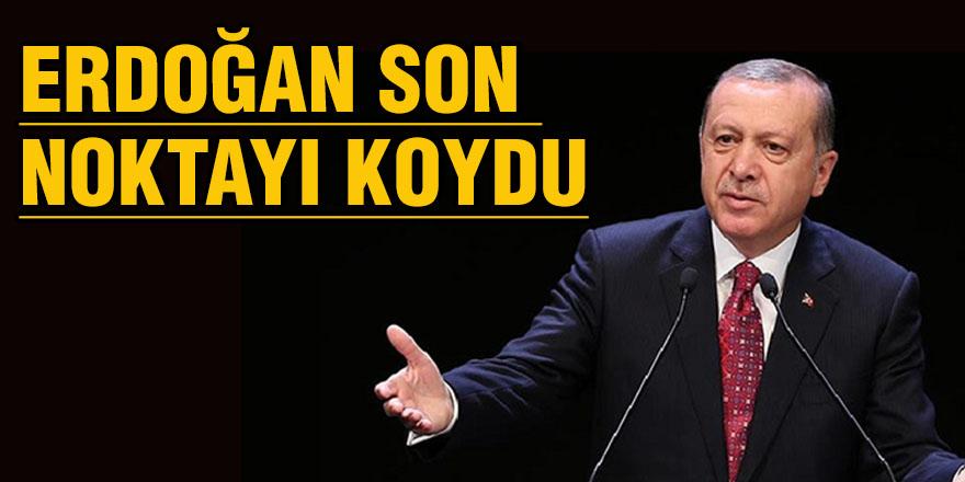 Erdoğan son noktayı koydu