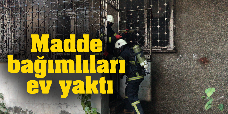 Madde bağımlıları ev yaktı