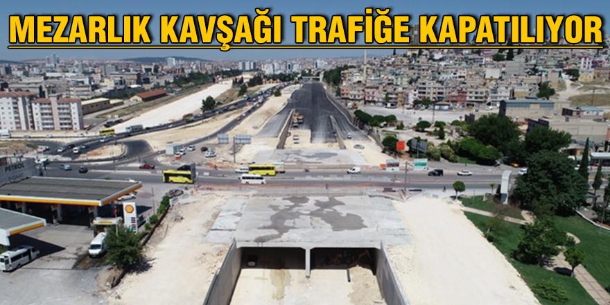 Mezarlık kavşağı trafiğe kapatılıyor