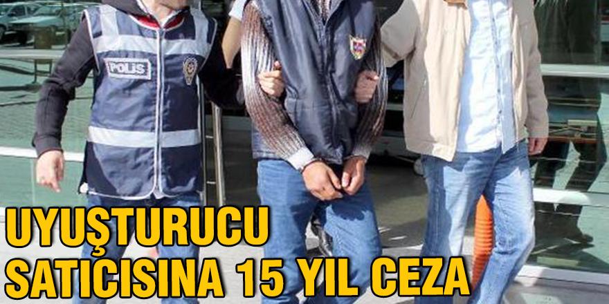 Uyuşturucu satıcısına 15 yıl ceza
