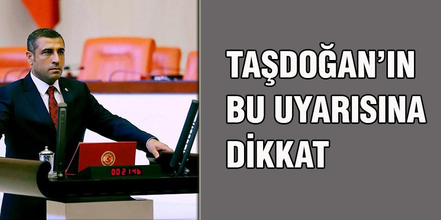 Taşdoğan'ın bu uyarısına dikkat