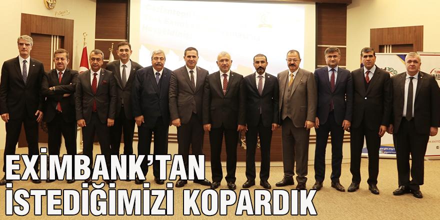 Eximbank'tan istediğimizi kopardık