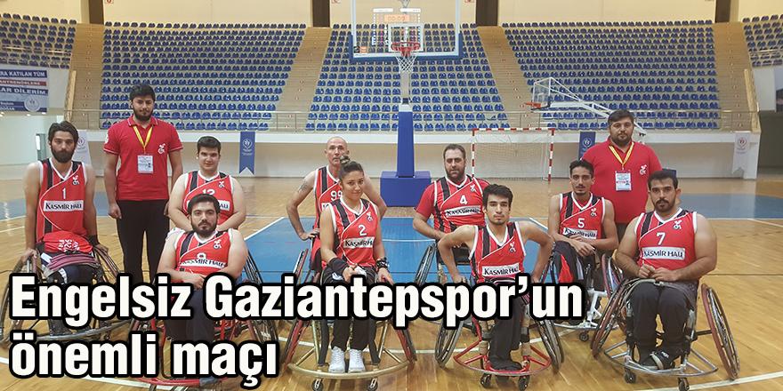 Engelsiz Gaziantepspor'un önemli maçı