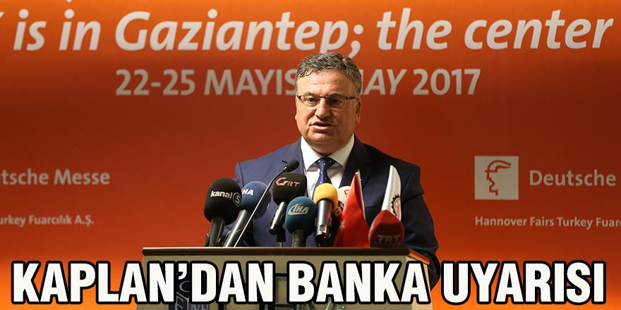 Kaplan'dan banka uyarısı