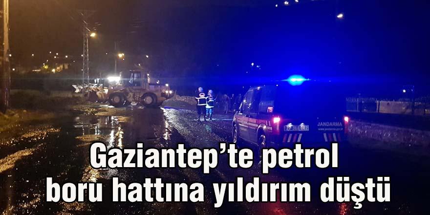 Gaziantep'te petrol boru hattına yıldırım düştü